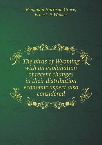 book The birds of Wyoming with an explanation of recent changes in their distribution economic aspect also considered