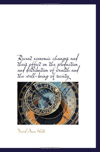 book Recent economic changes and their effect on the production and distribution of wealth and the well-b