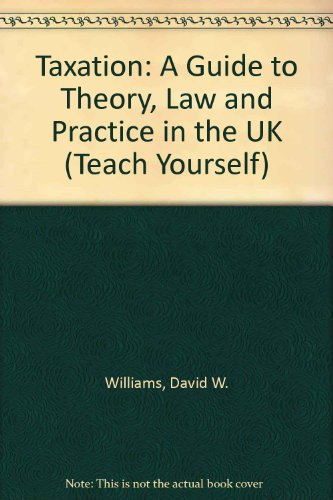 book Taxation: A Guide to Theory, Law and Practice in the UK (Teach Yourself)