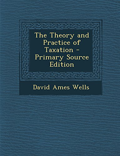 book The Theory and Practice of Taxation - Primary Source Edition