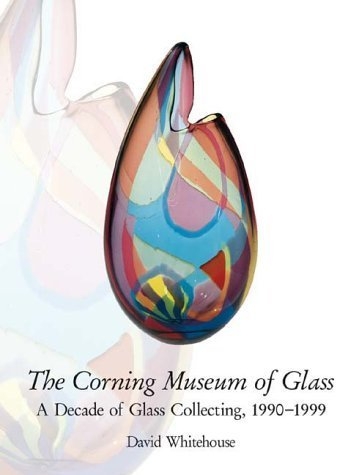 book The Corning Museum of Glass: A Decade of Glass Collecting, 1990-1999 by Whitehouse, David (2000) Hardcover