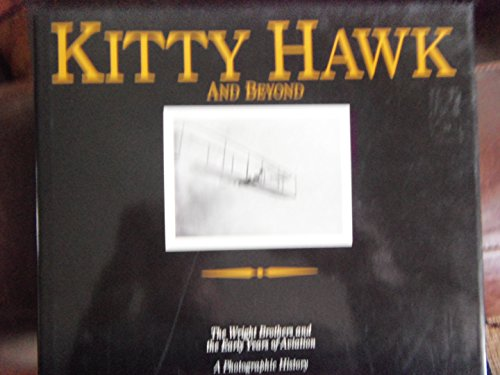 book Kitty Hawk and Beyond: The Wright Brothers and the Early Years of Aviation : A Photographic History