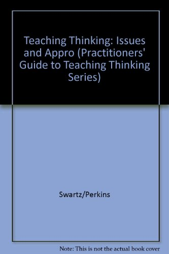 book Teaching Thinking: Issues and Approaches (Practitioner Guide to Teaching Thinking Series)