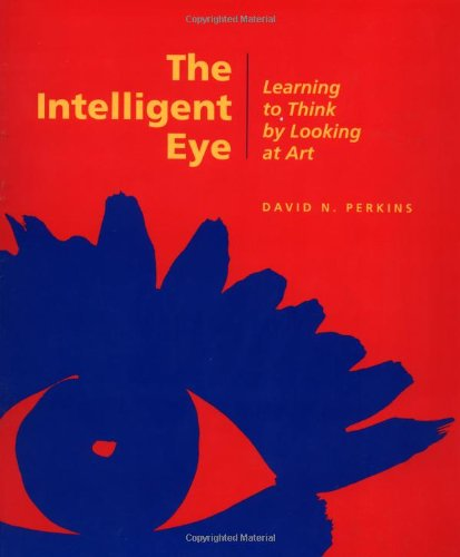 book The Intelligent Eye: Learning to Think by Looking at Art (Occasional Paper Series)