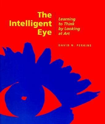 book [(The Intelligent Eye: Learning to Think by Looking at Art)] [Author: David N. Perkins] published on (December, 1994)