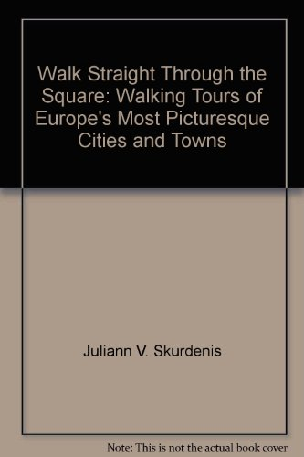 book Walk straight through the square: Walking tours of Europe\'s most picturesque cities and towns
