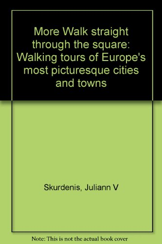book More Walk straight through the square: Walking tours of Europe\'s most picturesque cities and towns