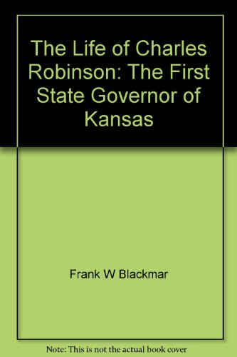 book Life of Charles Robinson: The First Governor of Kansas