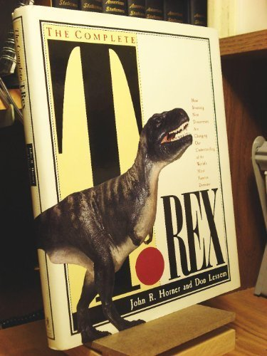 book The Complete T. Rex\/How Stunning New Discoveries Are Changing Our Understanding of the World\'s Most Famous Dinosaur by Horner, John R., Lessem, Don (1993) Hardcover