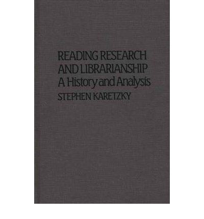 book [(Reading Research and Librarianship: A History and Analysis * * )] [Author: Stephen Karetzky] [Apr-1982]