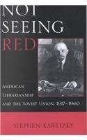 book Not Seeing Red: American Librarianship and the Soviet Union, 1917-1960 by Karetzky, Stephen (2001) Paperback
