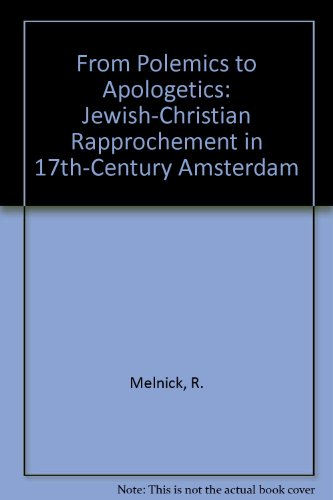 book From Polemics to Apologetics: Jewish Crhistian Rapprochement in 17th Century Amsterdam