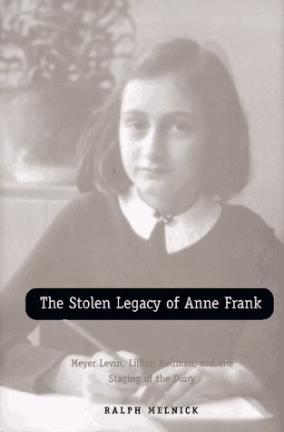 book The Stolen Legacy of Anne Frank: Meyer Levin, Lillian Hellman, and the Staging of the Diary by Melnick Ralph (1997-08-25) Hardcover