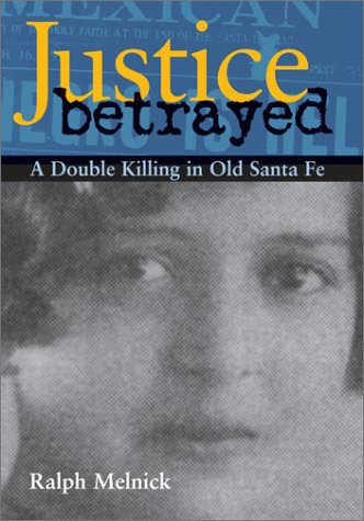 book Justice Betrayed: A Double Killing in Old Santa Fe