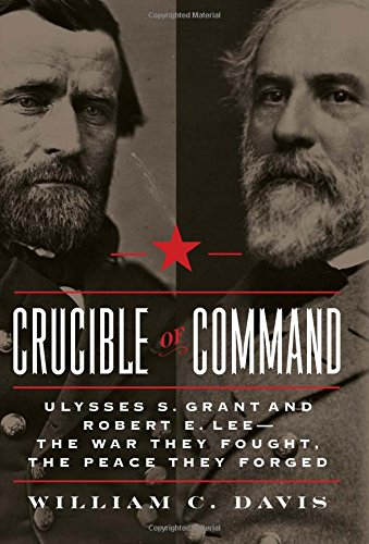 book Crucible of Command: Ulysses S. Grant and Robert E. Lee--The War They Fought, the Peace They Forged