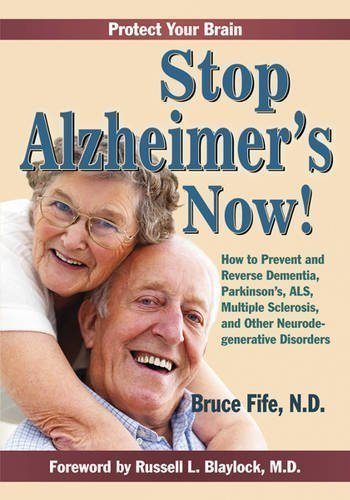 book Stop Alzheimer\'s Now!: How to Prevent & Reverse Dementia, Parkinson\'s, ALS, Multiple Sclerosis & Other Neurodegenerative Disorders by Bruce Fife, Russell L. Blaylock (2\/1\/2011)
