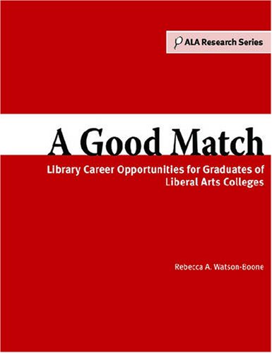 book A Good Match: Library Career Opportunities for Graduates of Liberal Arts Colleges (Ala Research)