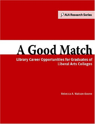 book A Good Match: Library Career Opportunities for Graduates of Liberal Arts Colleges (Ala Research) by Rebecca A. Watson-Boone (2000-09-05) Paperback