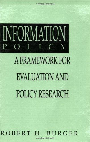 book Information Policy: A Framework for Evalution and Policy Research (Information Management, Policy, and Services)