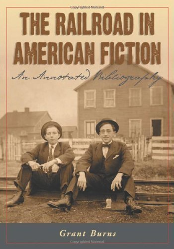 book The Railroad in American Fiction: An Annotated Bibliography annotated edition by Burns, Grant (2005) Paperback