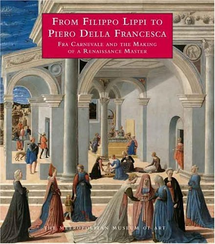 book From Filippo Lippi to Piero della Francesca: Fra Carnevale and the Making of a Renaissance Master (Metropolitan Museum of Art)