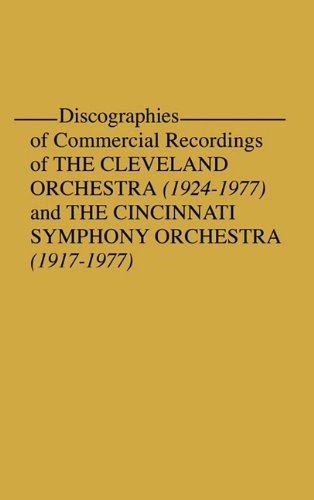 book Discographies of Commercial Recordings of the Cleveland Orchestra: 1924-1977) and the Cincinnati Symphony Orchestra (1917-1977)