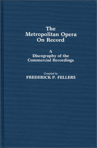 book The Metropolitan Opera on Record: A Discography of the Commerical Recordings (Contributions in Drama and Theatre Studies,)