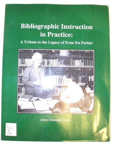 book Bibliographic Instruction in Practice: A Tribute to the Legacy of Evan Ira Farber (Library Orientation Series)