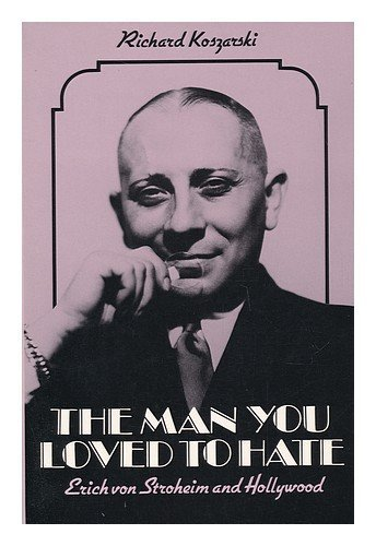 book The Man You Loved To Hate: Erich Von Stroheim and Hollywood 1St edition by Koszarski, Richard (1983) Paperback