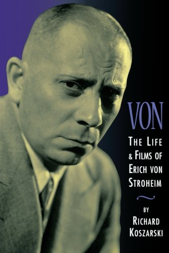 book Von - The Life and Films of Erich Von Stroheim: Revised and Expanded Edition