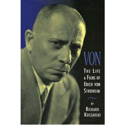 book [(Von: The Life and Films of Erich Von Stroheim )] [Author: Richard Koszarski] [Apr-2001]