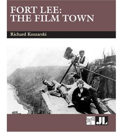 book [(Fort Lee: The Film Town)] [Author: Richard Koszarski] published on (April, 2005)