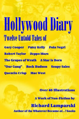 book Hollywood Diary: Twelve Untold Tales of Gary Cooper, Patsy Kelly, Pola Negri, Robert Taylor, Zeppo Marx, The Grapes of Wrath, A Star is Born, Our ... Hudson, Soupy Sales, Quentin Crisp, Mae West