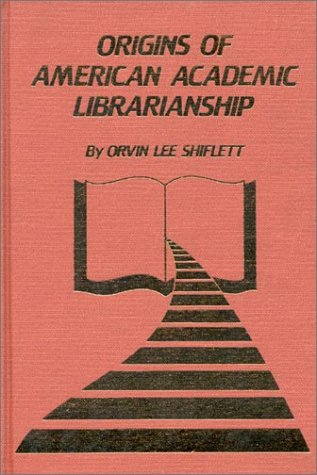 book The Origins of American Academic Librarianship: