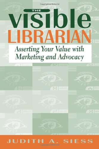 book Visible Librarian: Asserting Your Value with Marketing and Advocacy