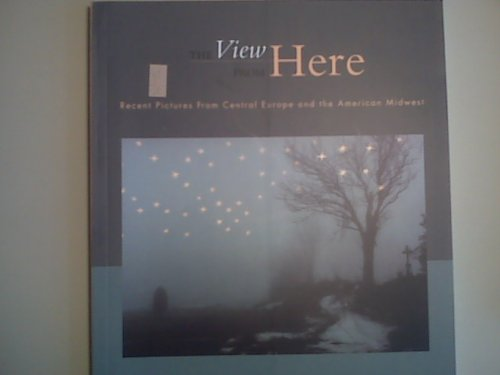 book The View from Here; Recent Pictures from Central Europe and the American Midwest