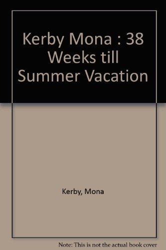 book 38 Weeks Till Summer Vacation by Kerby Mona (1991-10-01) Paperback
