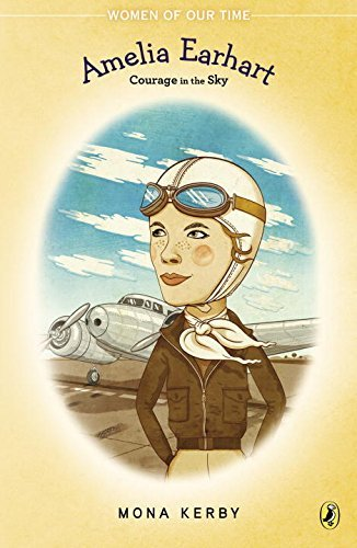 book Amelia Earhart: Courage in the Sky (Women of Our Time) by Kerby Mona (2015-01-08) Paperback