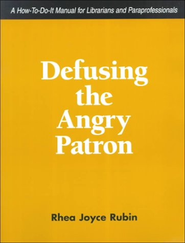 book Defusing the Angry Patron: A How-To-Do-It Manual for Librarians and Paraprofessionals (How to Do It Manuals for Librarians)