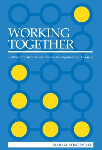 book Working Together: Collaborative Information Practices for Organizational Learning by Mary M. Somerville (2009) Paperback