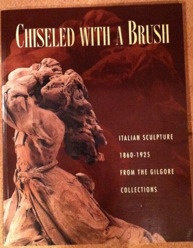 book Chiseled With a Brush: Italian Sculpture 1860-1925 from the Gilgore Collections