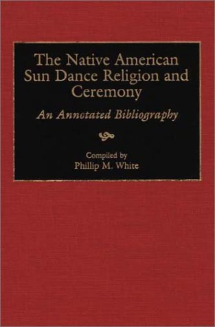 book The Native American Sun Dance Religion and Ceremony: An Annotated Bibliography