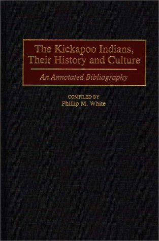 book The Kickapoo Indians, Their History and Culture