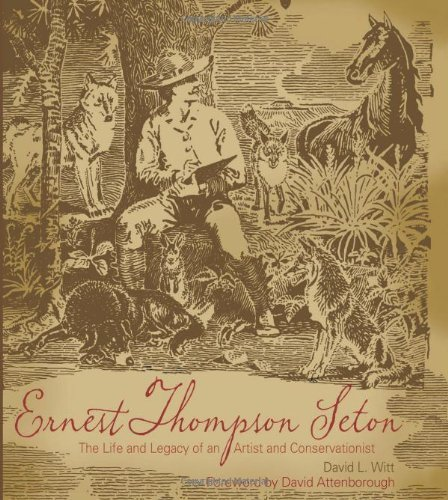 book Ernest Thompson Seton: The Life and Legacy of an Artist and Conservationist by Witt, David (2010) Hardcover