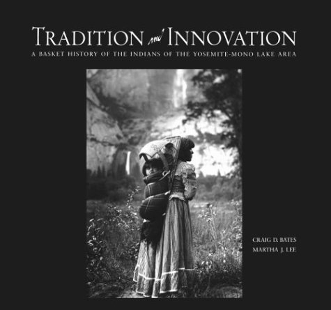 book Tradition and Innovation: A Basket History of the Indians of the Yosemite-Mono Lake Area
