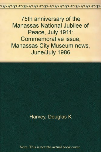 book 75th anniversary of the Manassas National Jubilee of Peace, July 1911: Commemorative issue, Manassas City Museum news, June\/July 1986