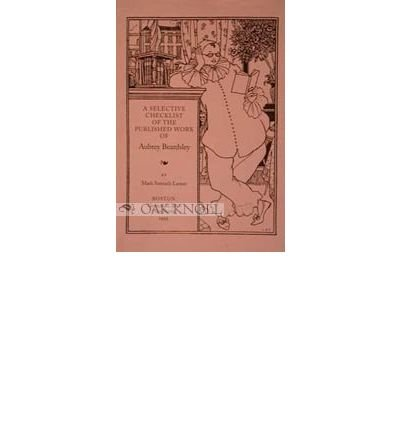 book [(A Selective Checklist of the Published Works of Aubrey Beardsley * * )] [Author: Mark Samuels Lasner] [Dec-1995]