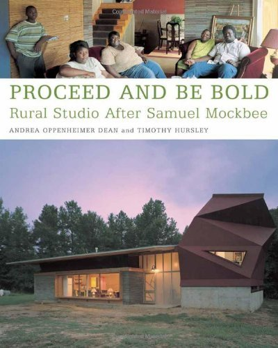 book Proceed and Be Bold: Rural Studio After Samuel Mockbee by Oppenheimer Dean, Andrea, Hursley, Timothy (1998) Paperback