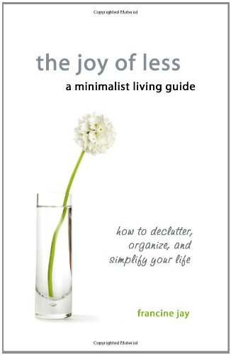 book The Joy of Less, A Minimalist Living Guide: How to Declutter, Organize, and Simplify Your Life
