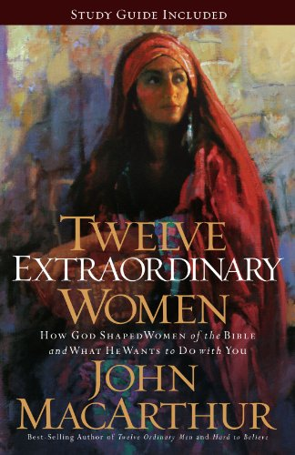 book Twelve Extraordinary Women: How God Shaped Women of the Bible, and What He Wants to Do with You
